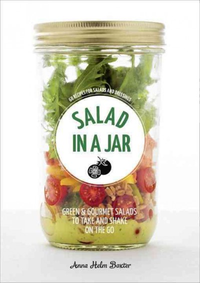 Salad in a jar : 68 recipes for salads and dressings